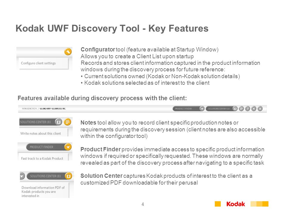 4 Kodak UWF Discovery Tool - Key Features Configurator tool (feature available at Startup Window) Allows you to create a Client List upon startup Reco