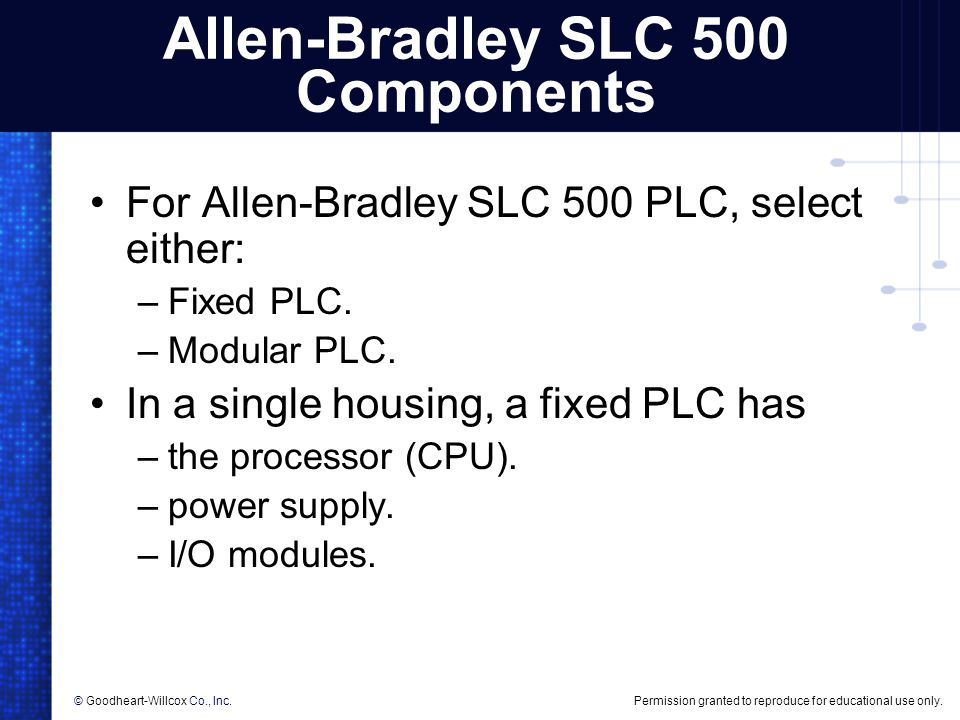 Permission granted to reproduce for educational use only.© Goodheart-Willcox Co., Inc. Allen-Bradley SLC 500 Components For Allen-Bradley SLC 500 PLC,