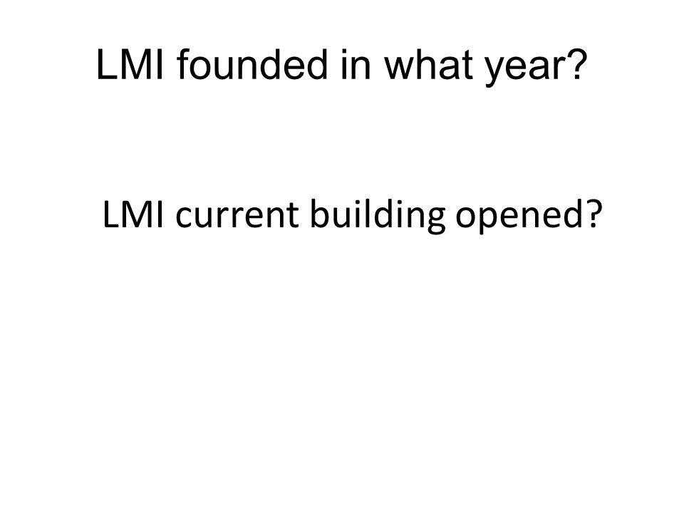 LMI founded in what year? LMI current building opened?
