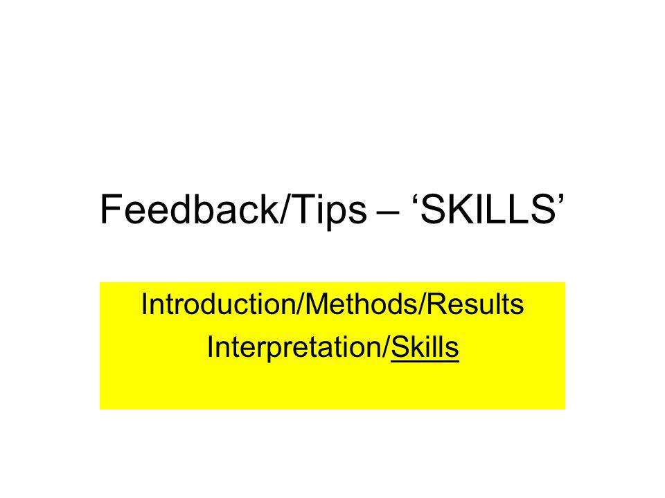 Feedback/Tips – SKILLS Introduction/Methods/Results Interpretation/Skills