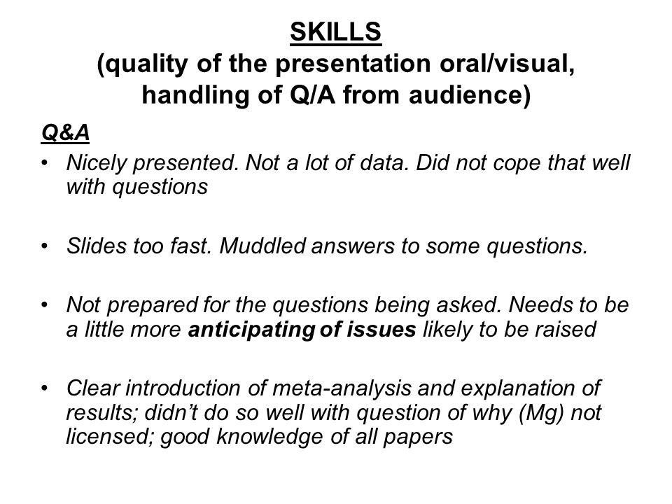 SKILLS (quality of the presentation oral/visual, handling of Q/A from audience) Q&A Nicely presented.