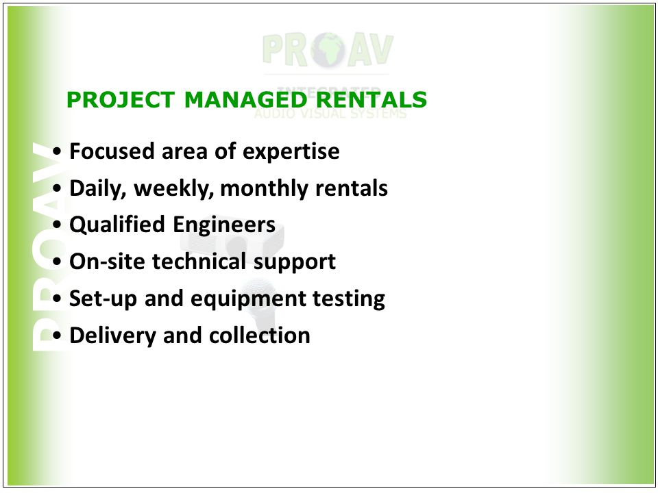 PROAV PROJECT MANAGED RENTALS Focused area of expertise Daily, weekly, monthly rentals Qualified Engineers On-site technical support Set-up and equipm
