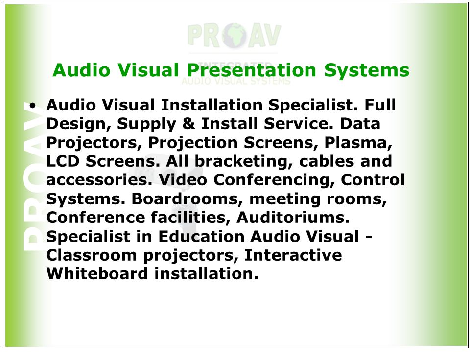 PROAV Audio Visual Presentation Systems Audio Visual Installation Specialist. Full Design, Supply & Install Service. Data Projectors, Projection Scree