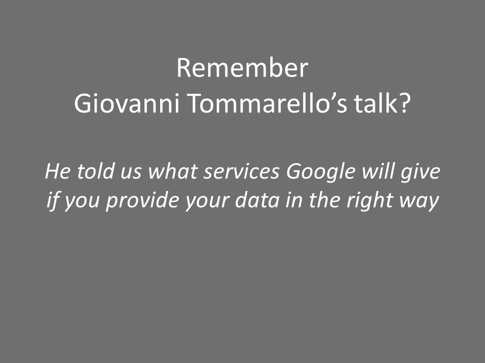 Remember Giovanni Tommarellos talk.