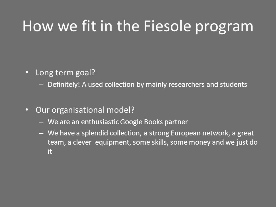 How we fit in the Fiesole program Long term goal. – Definitely.