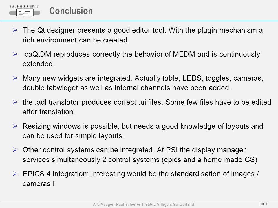 A.C.Mezger, Paul Scherrer Institut, Villigen, Switzerland Conclusion The Qt designer presents a good editor tool.