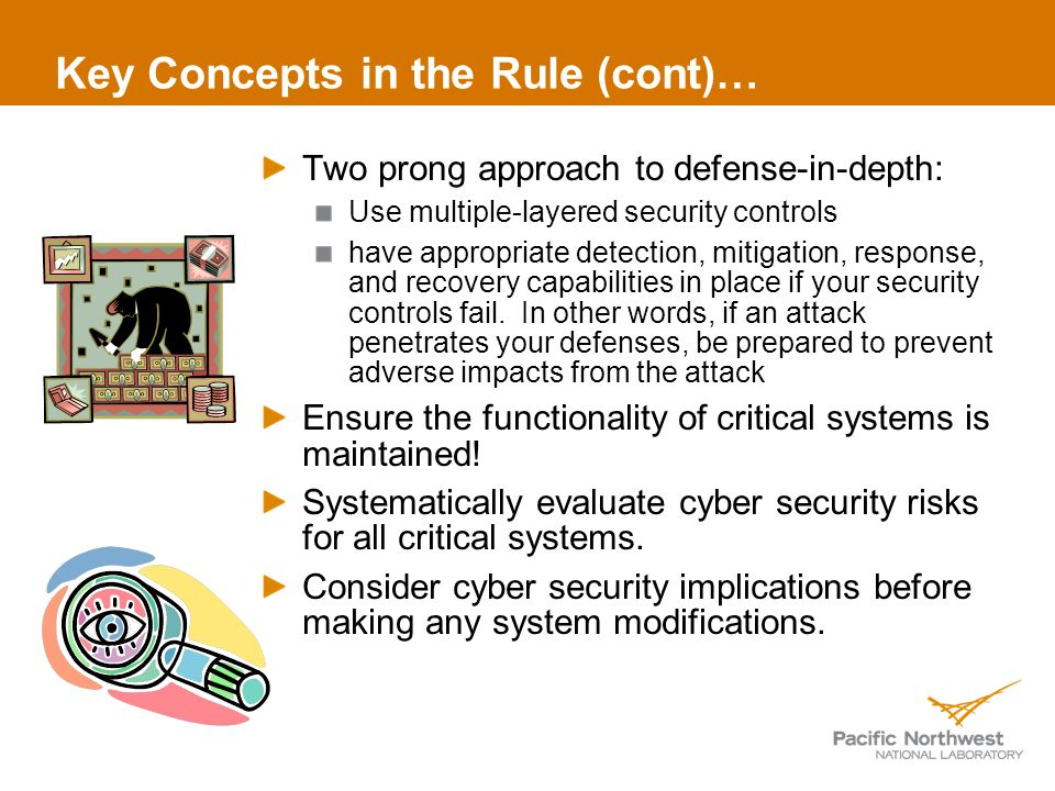 Key Concepts in the Rule (cont)… Two prong approach to defense-in-depth: Use multiple-layered security controls have appropriate detection, mitigation, response, and recovery capabilities in place if your security controls fail.