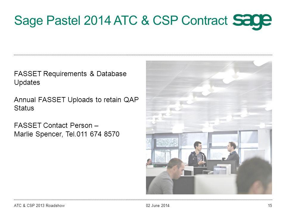 Sage Pastel 2014 ATC & CSP Contract 02 June 2014ATC & CSP 2013 Roadshow FASSET Requirements & Database Updates Annual FASSET Uploads to retain QAP Sta