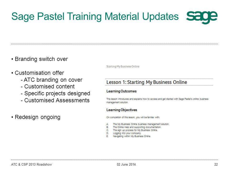 Sage Pastel Training Material Updates 02 June 2014ATC & CSP 2013 Roadshow Branding switch over Customisation offer - ATC branding on cover - Customise
