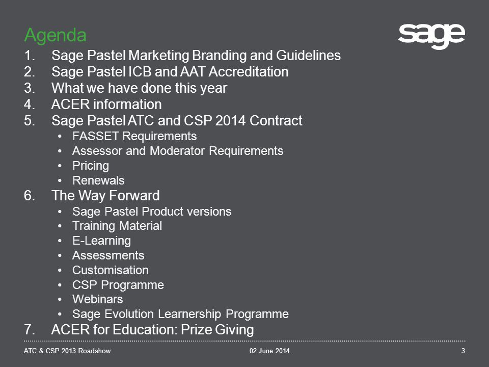 Agenda 02 June 2014ATC & CSP 2013 Roadshow 1.Sage Pastel Marketing Branding and Guidelines 2.Sage Pastel ICB and AAT Accreditation 3.What we have done