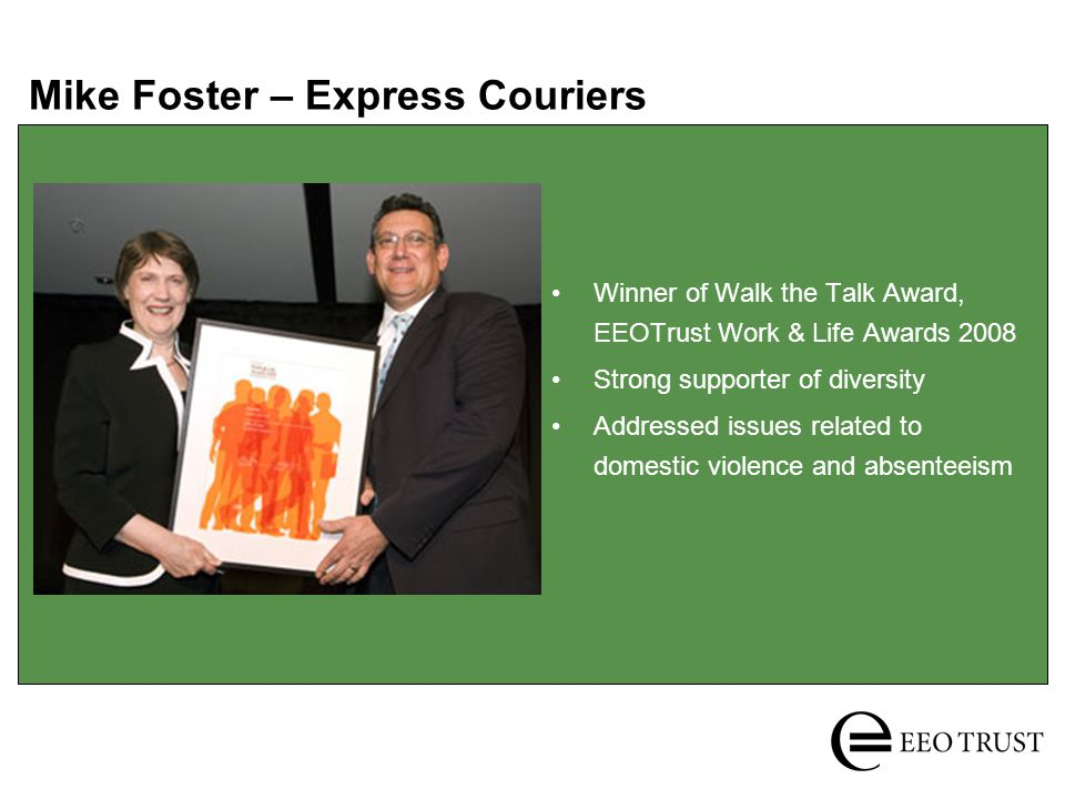 Mike Foster – Express Couriers Winner of Walk the Talk Award, EEOTrust Work & Life Awards 2008 Strong supporter of diversity Addressed issues related