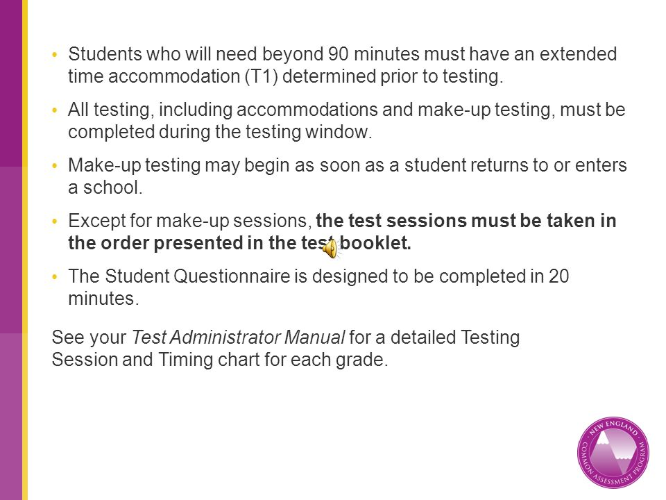 Students who will need beyond 90 minutes must have an extended time accommodation (T1) determined prior to testing.