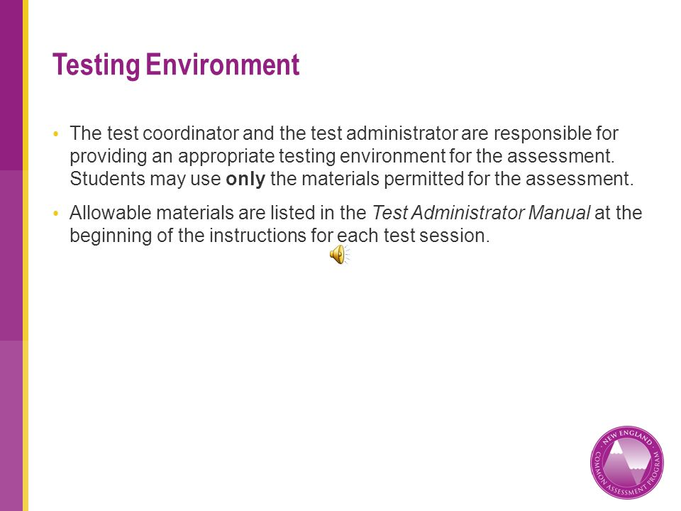 The test coordinator and the test administrator are responsible for providing an appropriate testing environment for the assessment.