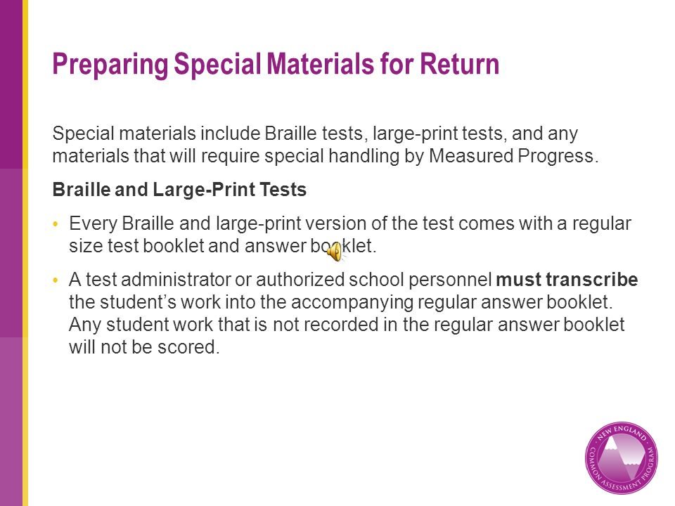 Special materials include Braille tests, large-print tests, and any materials that will require special handling by Measured Progress.