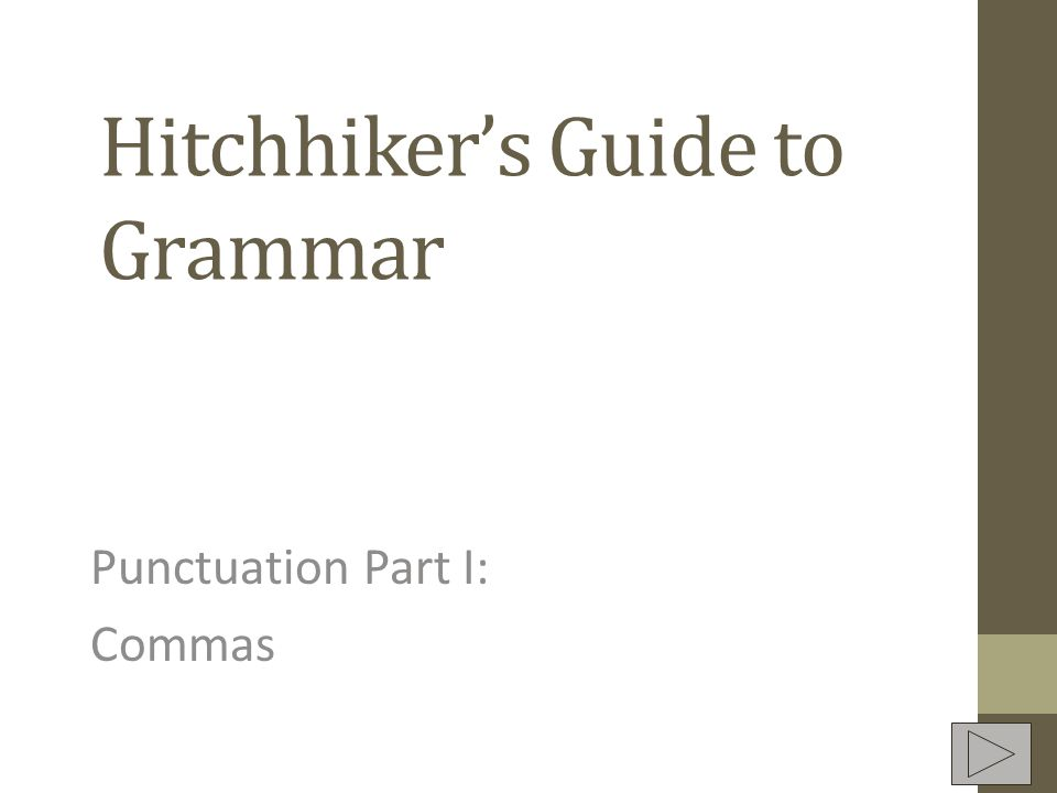 Hitchhikers Guide to Grammar Punctuation Part I: Commas