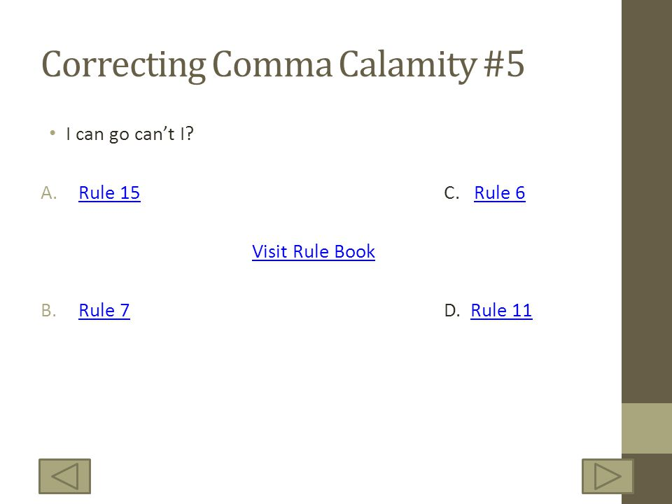 Correcting Comma Calamity #5 I can go cant I? A.Rule 15C. Rule 6Rule 15Rule 6 Visit Rule Book B.Rule 7D. Rule 11Rule 7Rule 11