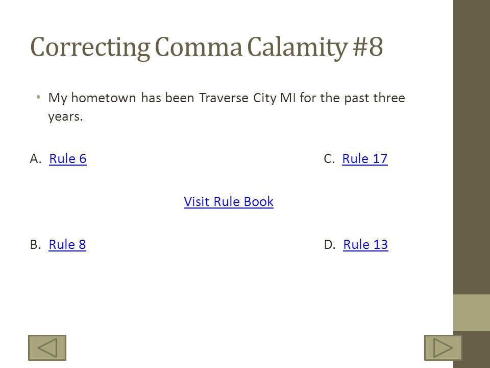Correcting Comma Calamity #8 My hometown has been Traverse City MI for the past three years.