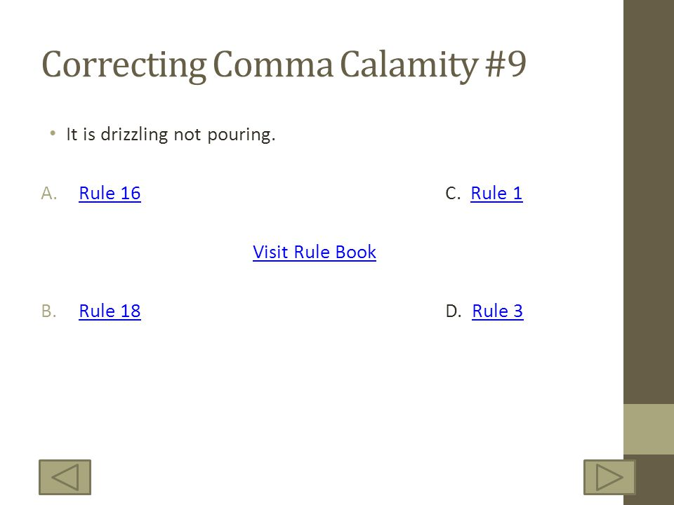Correcting Comma Calamity #9 It is drizzling not pouring. A.Rule 16C. Rule 1Rule 16Rule 1 Visit Rule Book A.Rule 18D. Rule 3Rule 18Rule 3