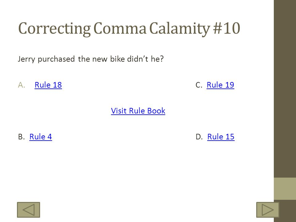 Correcting Comma Calamity #10 Jerry purchased the new bike didnt he? A.Rule 18C. Rule 19Rule 18Rule 19 Visit Rule Book B. Rule 4D. Rule 15Rule 4Rule 1