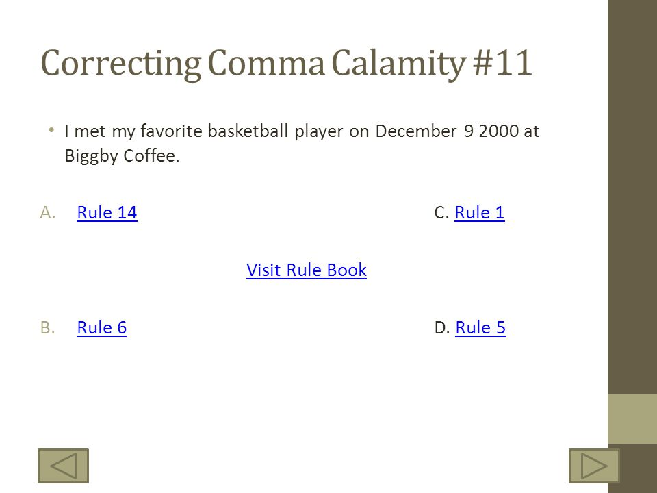 Correcting Comma Calamity #11 I met my favorite basketball player on December 9 2000 at Biggby Coffee.