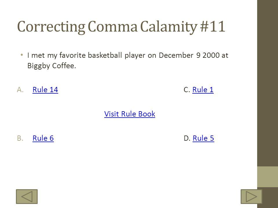 Correcting Comma Calamity #11 I met my favorite basketball player on December 9 2000 at Biggby Coffee. A.Rule 14C. Rule 1Rule 14Rule 1 Visit Rule Book