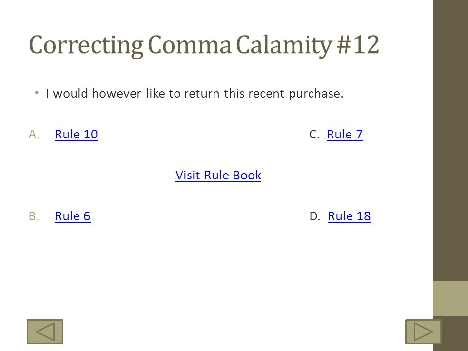 Correcting Comma Calamity #12 I would however like to return this recent purchase. A.Rule 10C. Rule 7Rule 10Rule 7 Visit Rule Book B.Rule 6D. Rule 18R