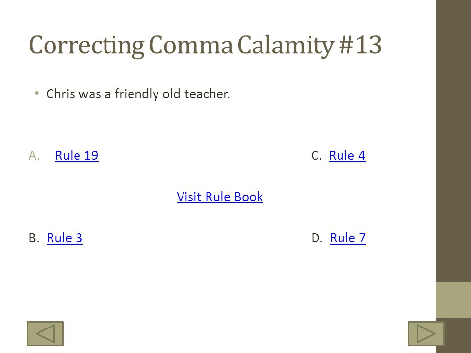 Correcting Comma Calamity #13 Chris was a friendly old teacher.