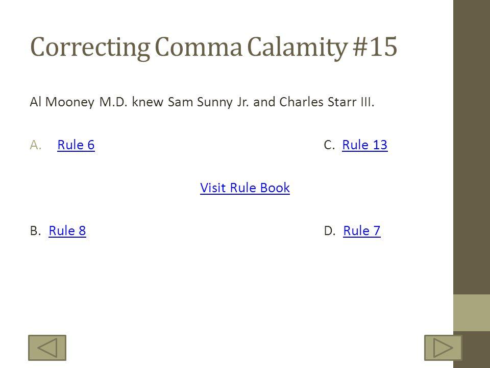 Correcting Comma Calamity #15 Al Mooney M.D. knew Sam Sunny Jr. and Charles Starr III. A.Rule 6C. Rule 13Rule 6Rule 13 Visit Rule Book B. Rule 8D. Rul