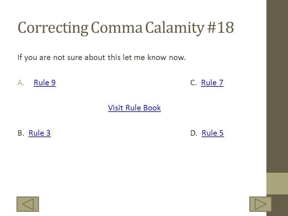 Correcting Comma Calamity #18 If you are not sure about this let me know now. A.Rule 9 C. Rule 7Rule 9Rule 7 Visit Rule Book B. Rule 3 D. Rule 5Rule 3