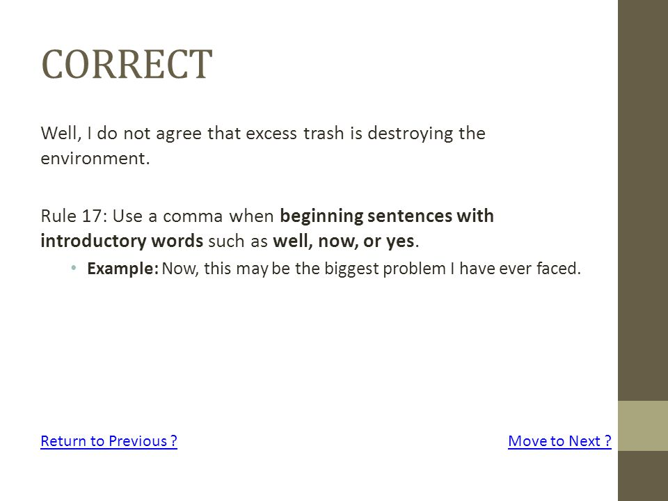 CORRECT Well, I do not agree that excess trash is destroying the environment. Rule 17: Use a comma when beginning sentences with introductory words su