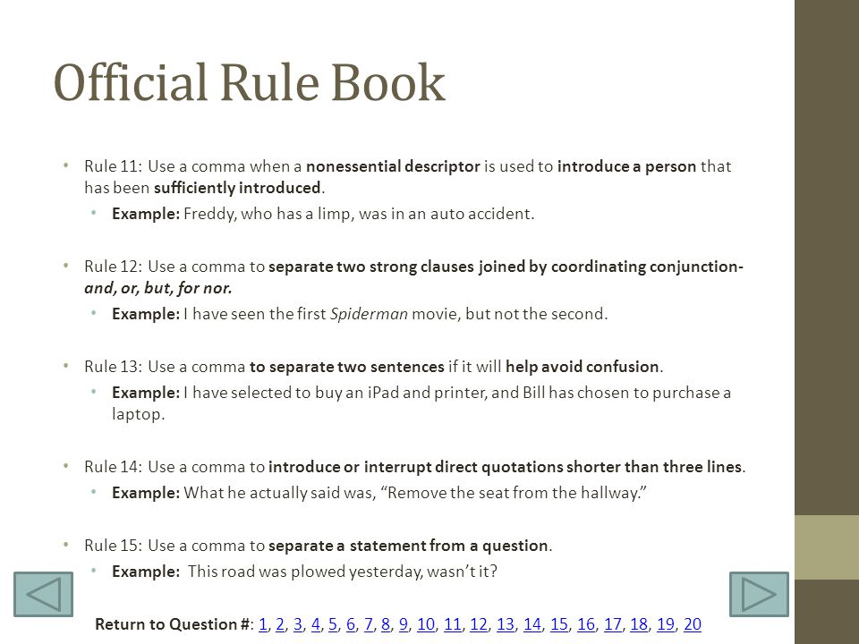 Official Rule Book Rule 11: Use a comma when a nonessential descriptor is used to introduce a person that has been sufficiently introduced. Example: F
