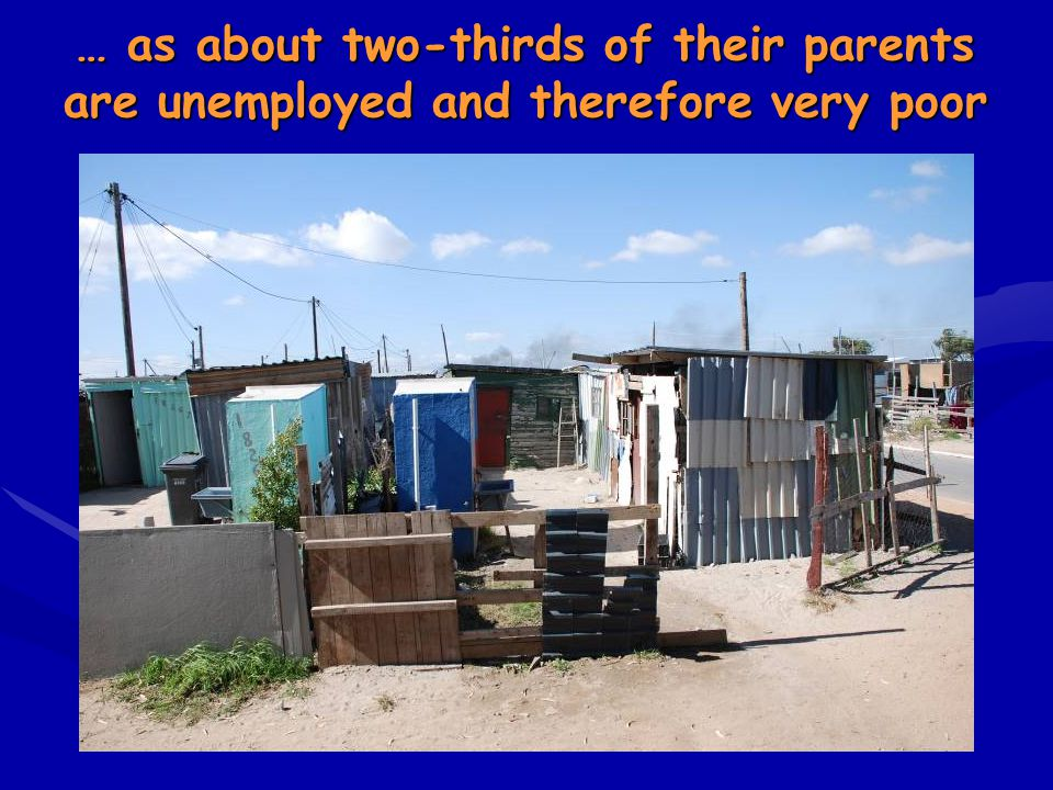 … as about two-thirds of their parents are unemployed and therefore very poor