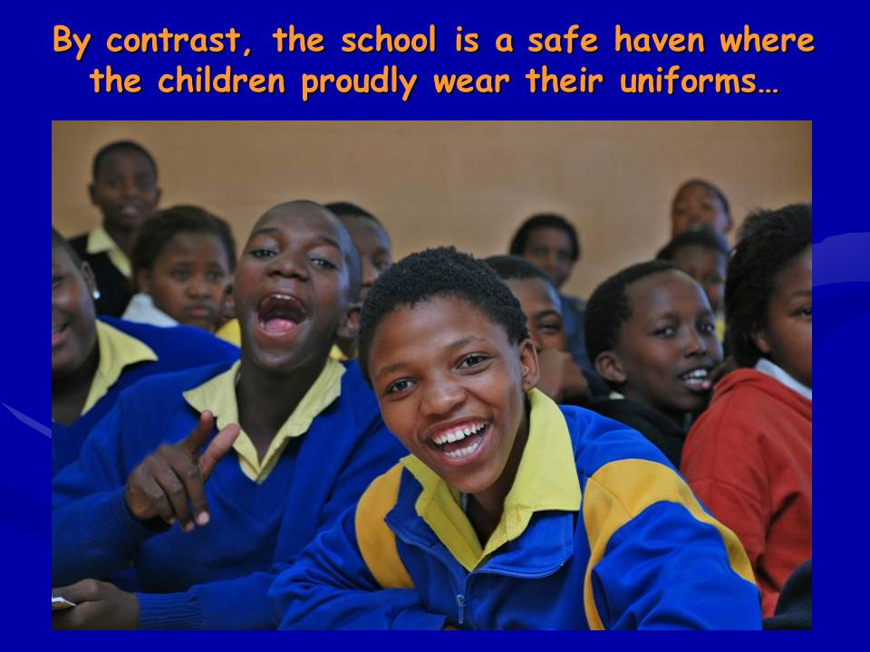 By contrast, the school is a safe haven where the children proudly wear their uniforms…