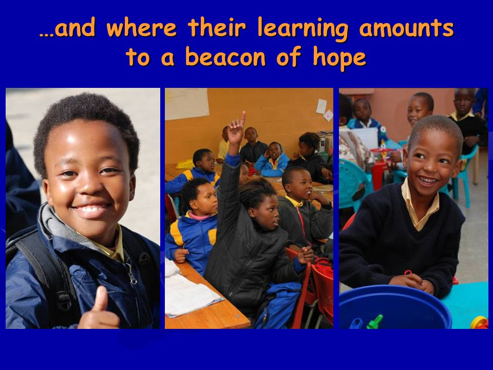 …and where their learning amounts to a beacon of hope