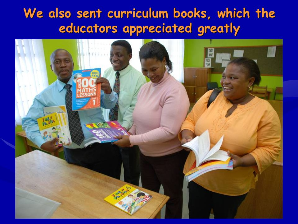 We also sent curriculum books, which the educators appreciated greatly