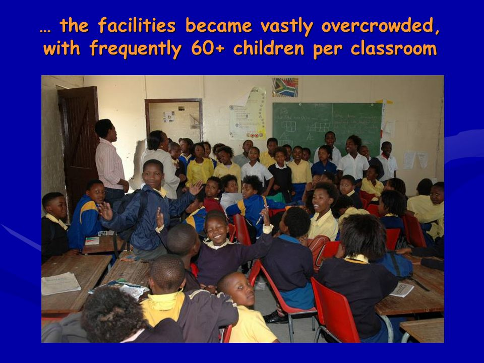 … the facilities became vastly overcrowded, with frequently 60+ children per classroom