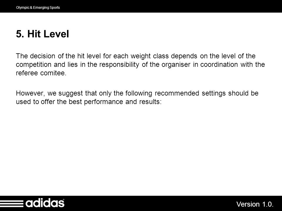 Olympic & Emerging Sports Version 1.0. 5. Hit Level The decision of the hit level for each weight class depends on the level of the competition and li