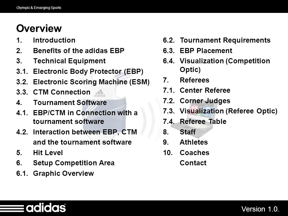 Olympic & Emerging Sports Version 1.0. Overview 1.Introduction 2.Benefits of the adidas EBP 3.Technical Equipment 3.1.Electronic Body Protector (EBP)