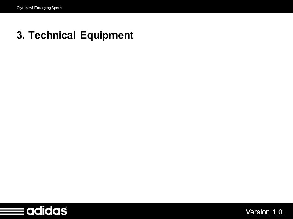 Olympic & Emerging Sports Version 1.0. 3. Technical Equipment