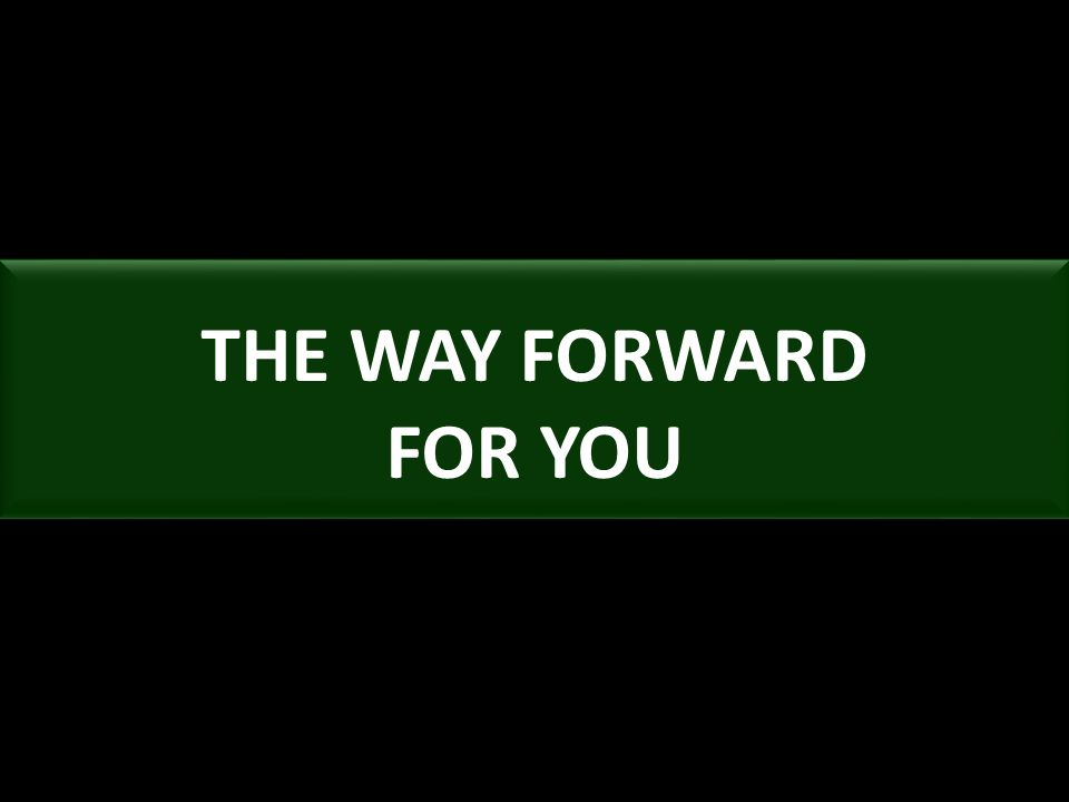THE WAY FORWARD FOR YOU