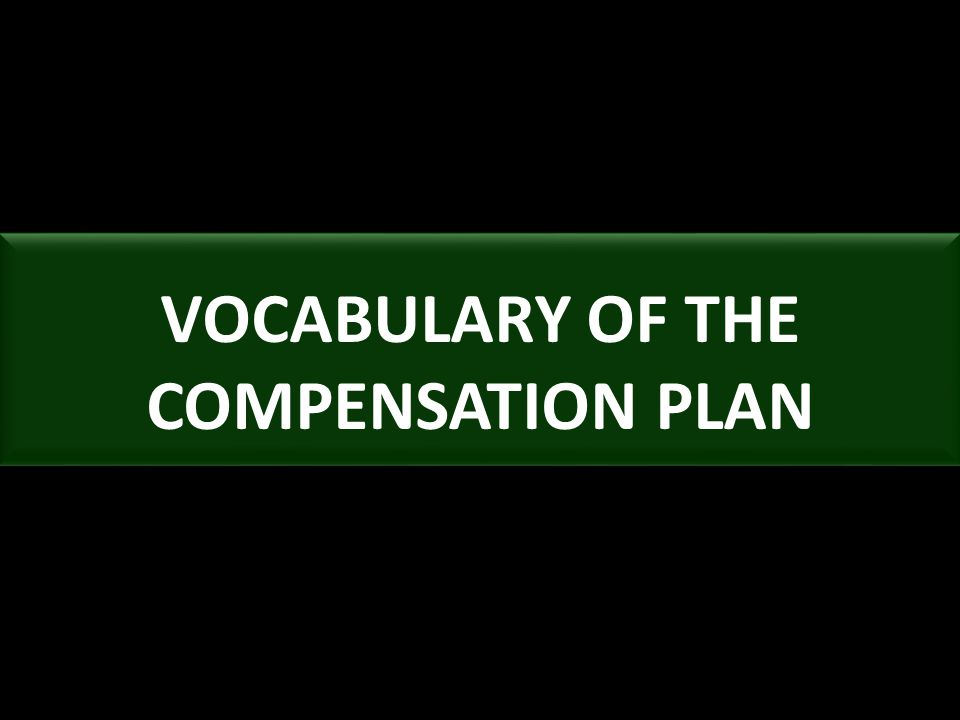 VOCABULARY OF THE COMPENSATION PLAN
