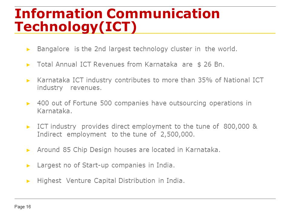 Page 16 Information Communication Technology(ICT) Bangalore is the 2nd largest technology cluster in the world. Total Annual ICT Revenues from Karnata