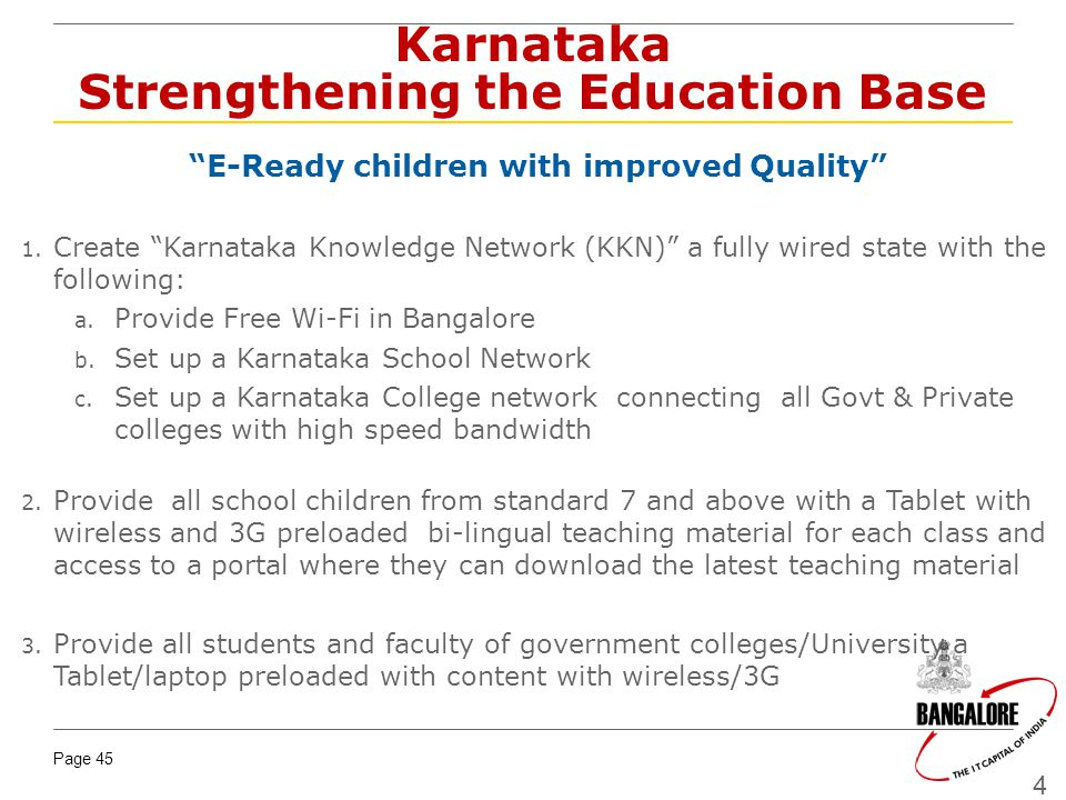 Page 45 45 Karnataka Strengthening the Education Base E-Ready children with improved Quality 1. Create Karnataka Knowledge Network (KKN) a fully wired