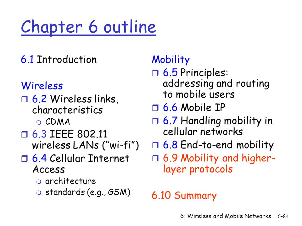 6: Wireless and Mobile Networks6-84 Chapter 6 outline 6.1 Introduction Wireless r 6.2 Wireless links, characteristics m CDMA r 6.3 IEEE 802.11 wireles