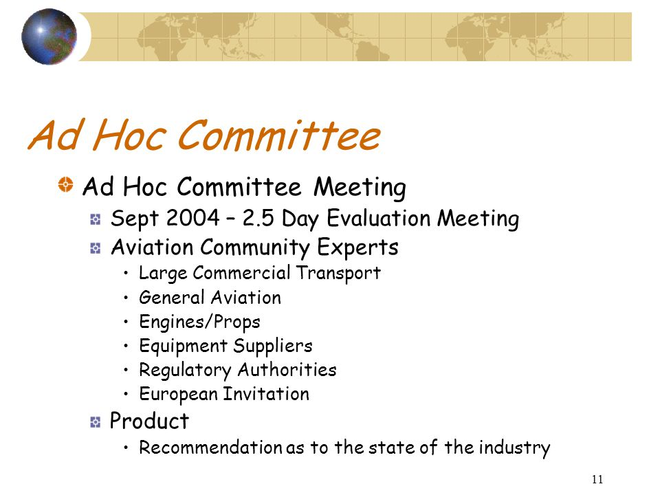 11 Ad Hoc Committee Ad Hoc Committee Meeting Sept 2004 – 2.5 Day Evaluation Meeting Aviation Community Experts Large Commercial Transport General Avia