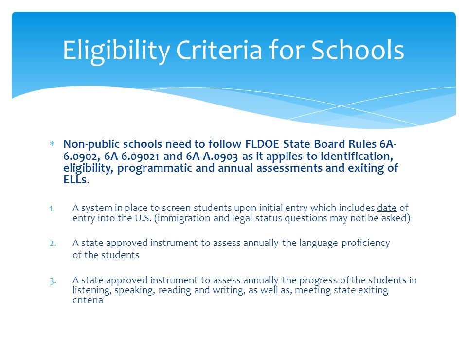 Non-public schools need to follow FLDOE State Board Rules 6A- 6.0902, 6A-6.09021 and 6A-A.0903 as it applies to identification, eligibility, programma