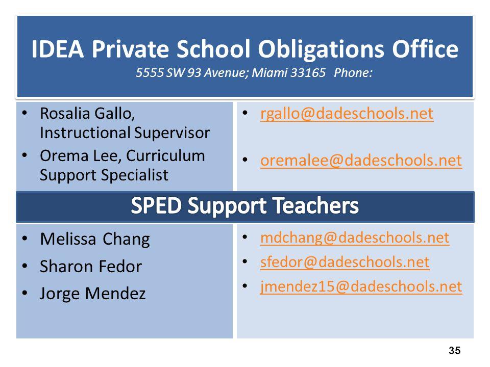 IDEA Private School Obligations Office 5555 SW 93 Avenue; Miami 33165 Phone: Rosalia Gallo, Instructional Supervisor Orema Lee, Curriculum Support Spe