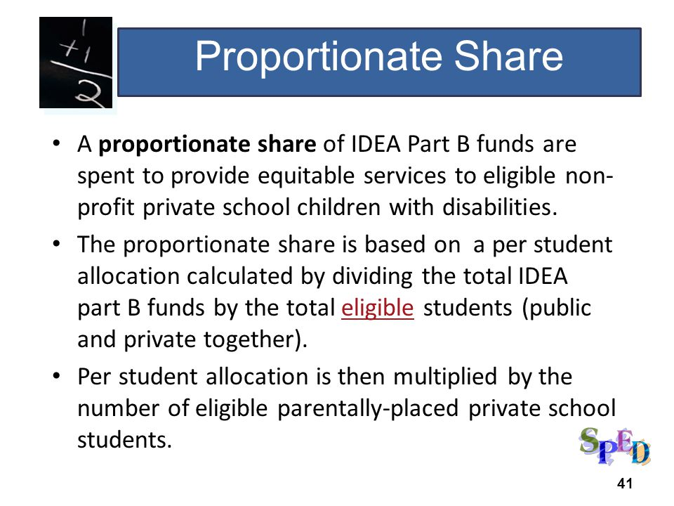 41 A proportionate share of IDEA Part B funds are spent to provide equitable services to eligible non- profit private school children with disabilitie