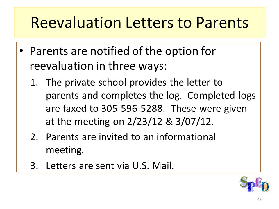 49 Reevaluation Letters to Parents Parents are notified of the option for reevaluation in three ways: 1.The private school provides the letter to pare