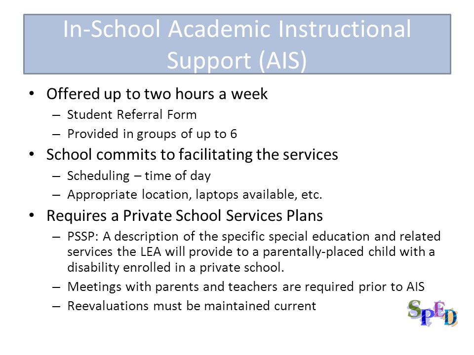 In-School Academic Instructional Support (AIS) Offered up to two hours a week – Student Referral Form – Provided in groups of up to 6 School commits to facilitating the services – Scheduling – time of day – Appropriate location, laptops available, etc.